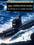 Etienne Sevran - 1962: Opération Kama - Le spectre de la guerre nucléaire.