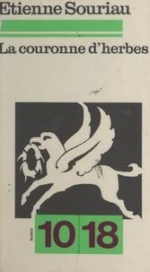 Etienne Souriau et Christian Bourgois - La couronne d'herbes - Esquisse d'une morale sur des bases purement esthétiques.