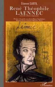 Etienne Subtil - René Théophile Laennec - Ou La Passion du diagnostic exact.