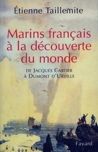 Etienne Taillemite - Marins français à la découverte du monde - De Jacques Cartier à Dumont d'Urville.