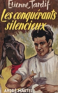 Etienne Tardif - Les conquérants silencieux.