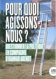 Etienne Tassin - Pour quoi agissons-nous ? - Questionner la politique en compagnie d'Hannah Arendt.