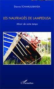 Etienne Tchamulubanda - Les naufragés de Lampedusa - Miroir de notre temps.