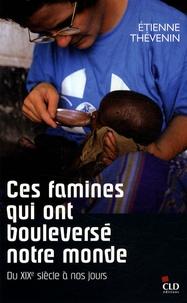 Etienne Thévenin - Ces famines qui ont bouleversé notre monde.