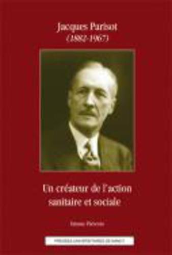 Etienne Thévenin - Jacques Parisot (1882-1967) - Un créateur de l'action sanitaire et sociale.