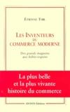 Etienne Thil - Les inventeurs du commerce moderne. - Des grands magasins aux bébés-requins.