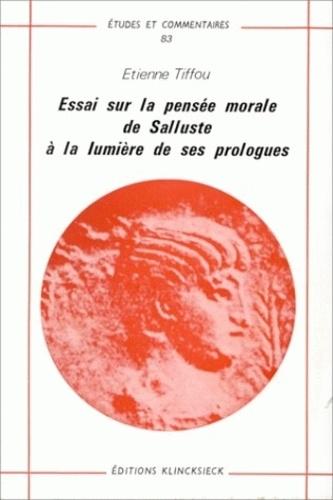 Etienne Tiffou - Essai sur la pensée morale de Salluste à la lumière de ses prologues.