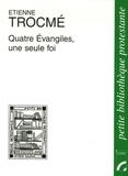 Etienne Trocmé - Quatre Evangiles, une seule foi.