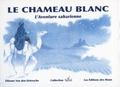 Etienne Van Den Driessche - Le chameau blanc - L'aventure saharienne.