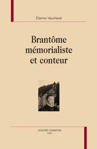 Etienne Vaucheret - Brantôme mémorialiste et conteur.