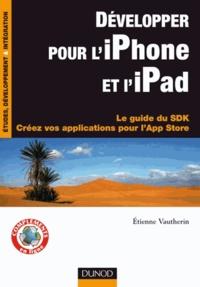 Etienne Vautherin - Développer pour l'iPhone et l'iPad - Le guide du SDK - Créez vos applications pour l'App Store.