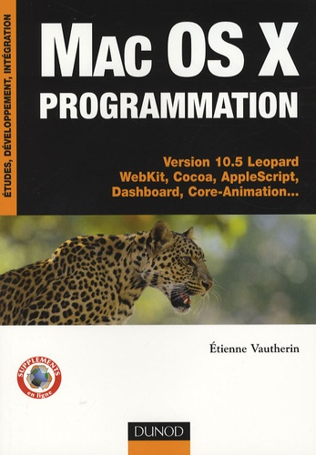 Etienne Vautherin - Mac Os X programmation - Versions 10.5 Léopard WebKit, Cocoa, AppleScript, Dashboard, Core-Animation....