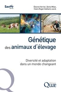 Etienne Verrier et Denis Milan - Génétique des animaux d'élevage - Diversité et adaptation dans un monde changeant.