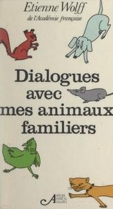 Etienne Wolff - Dialogues avec mes animaux familiers.