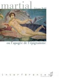 Etienne Wolff - Martial ou l'apogée de l'épigramme.