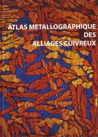 ETIF - Atlas métallographique des alliages cuivreux.