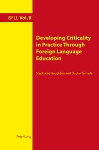 Etsuko Yamada et Stephanie Houghton - Developing Criticality in Practice Through Foreign Language Education.