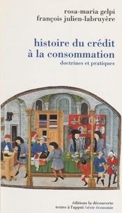 Ettore Gelpi et Julien Labruyere - Histoire du crédit à la consommation - Doctrines et pratiques.