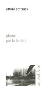 Ettore Sottsass - Photos par la fenêtre.