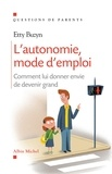 Etty Buzyn - L'autonomie, mode d'emploi - Comment lui donner envie de devenir grand.