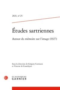 Vincent de Coorebyter - Études sartriennes - 2021, n° 25 Autour du mémoire sur l'image (1927) 2021.