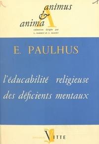 Euchariste Paulhus et Léon Barbey - L'éducabilité religieuse des déficients mentaux.