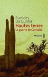 Euclides Da Cunha - Hautes Terres - La guerre de Canudos. Os Sertoes.