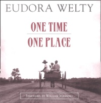 Eudora Welty - One time, one place - Mississippi in the Depression.