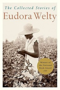 Eudora Welty - The Collected Stories of Eudora Welty.