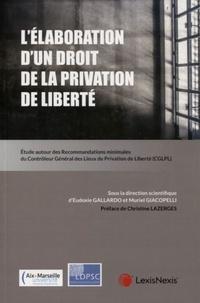 Eudoxie Gallardo et Muriel Giacopelli - L'Elaboration d'un droit de la privation de liberté - Etude autour des Recommandations minimales du Contrôleur Général des Lieux de Privation de Liberté (CGLPL).