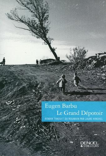 Eugen Barbu - Le Grand Dépotoir.