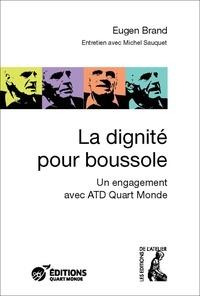 Eugen Brand et Michel Sauquet - La dignité pour boussole - Un engagement avec ATD Quart Monde.