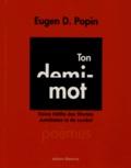 Eugen D. Popin - Ton demi-mot - Edition français-allemand-roumain.
