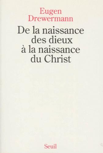 Eugen Drewermann - DE LA NAISSANCE DES DIEUX A LA NAISSANCE DU CHRIST. - Une interprétation des récits de la nativité de Jésus d'après la psychologie des profondeurs.