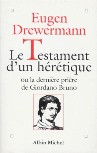 Eugen Drewermann - Le testament d'un hérétique ou La dernière prière de Giodarno Bruno.