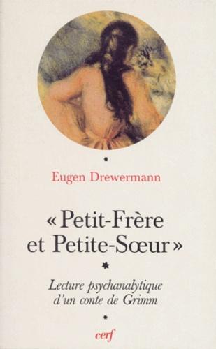 Eugen Drewermann - Petit-Frère et Petite-Soeur - Interprétation psychanalytique d'un conte de Grimm.