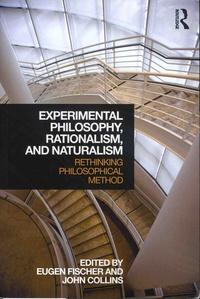 Eugen Fischer et John Collins - Experimental Philosophy, Rationalism, and Naturalism - Rethinking philosophical method.