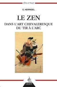 Eugen Herrigel - Le Zen dans l'art chevaleresque du tir à l'arc.