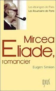 Eugen Simion - Mircea Eliade, romancier.