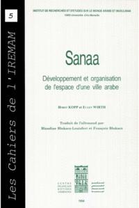 Eugen Wirth et Horst Kopp - Sanaa - Développement et organisation de l'espace d'une ville arabe.