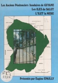 Eugène Épailly et Yvon Lentin - Les anciens pénitenciers insulaires de Guyane - Les îles du Salut, l'îlet la Mère.