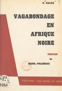 Eugène Balez et Raoul Follereau - Vagabondage en Afrique Noire.