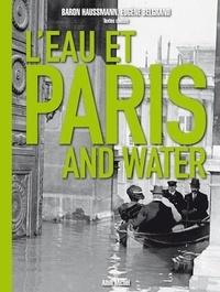 Eugène Belgrand et  Baron Haussmann - L'eau et Paris - Edition bilingue français-anglais.