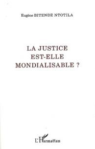 Eugène Bitende Ntotila - La justice est-elle mondialisable ?.