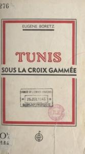 Eugène Boretz - Tunis sous la croix gammée - 8 novembre 1942-7 mai 1943.