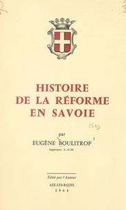 Eugène Boulitrop - Histoire de la Réforme en Savoie.