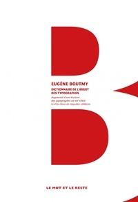 Dictionnaire de l'argot des typographes- Augmenté d'une histoire des typographes au XIXe siècle et d'un choix de coquilles célèbres - Eugène Boutmy |