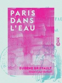 Eugène Briffault et  Bertall - Paris dans l'eau.