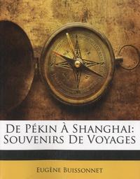 Eugène Buissonnet - De Pékin à Shanghai, souvenirs de voyages.