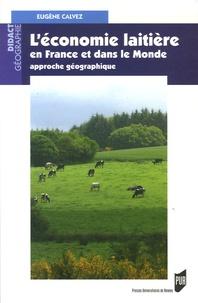 Eugène Calvez - L'économie laitière en France et dans le Monde - Approche géographique.